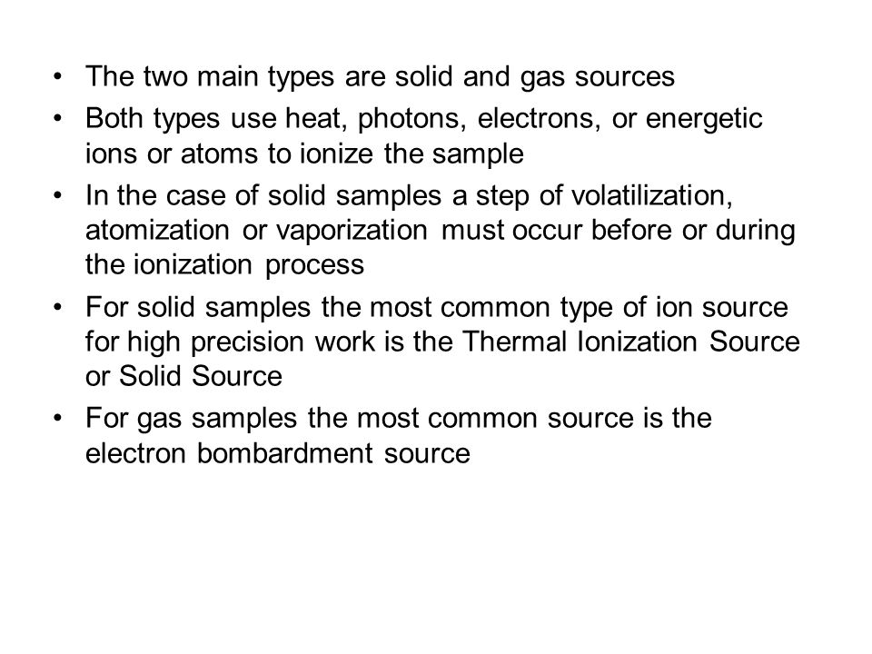 The two main types are solid and gas sources