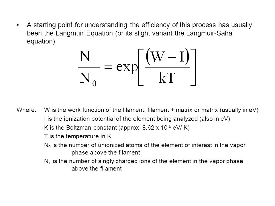 A starting point for understanding the efficiency of this process has usually been the Langmuir Equation (or its slight variant the Langmuir-Saha equation):