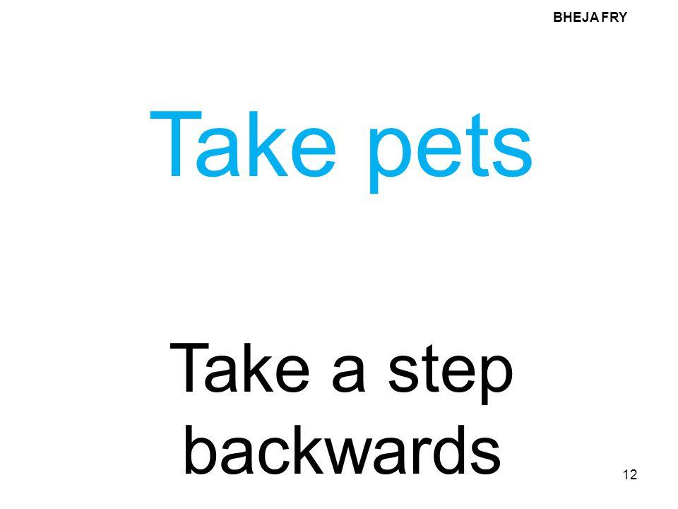 BHEJA FRY Take pets Take a step backwards