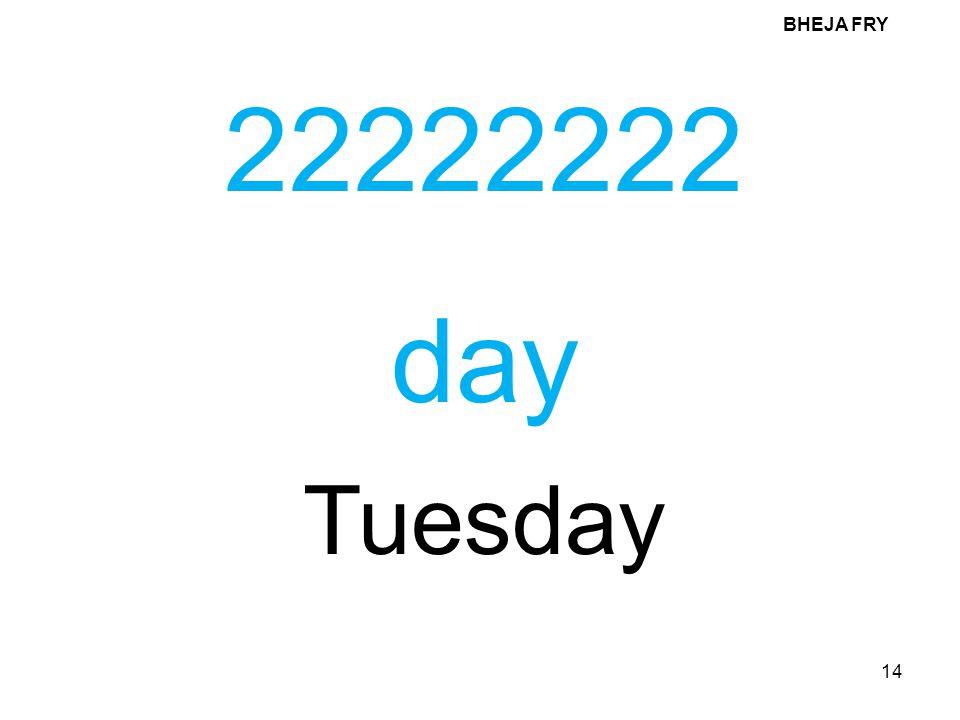 BHEJA FRY 22222222 day Tuesday