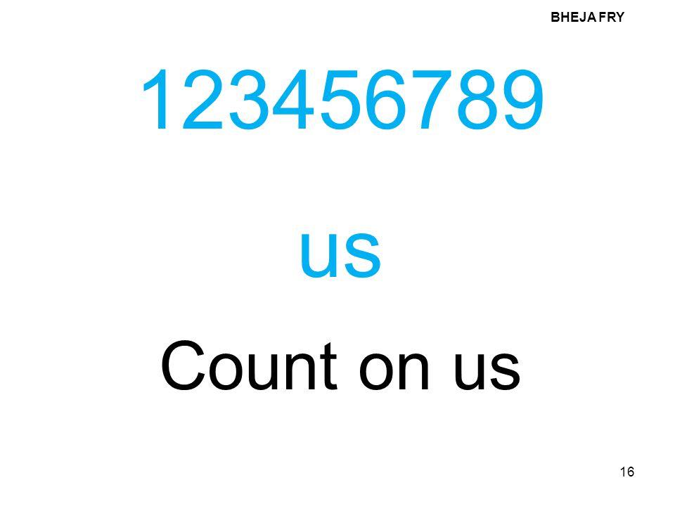 BHEJA FRY 123456789 us Count on us