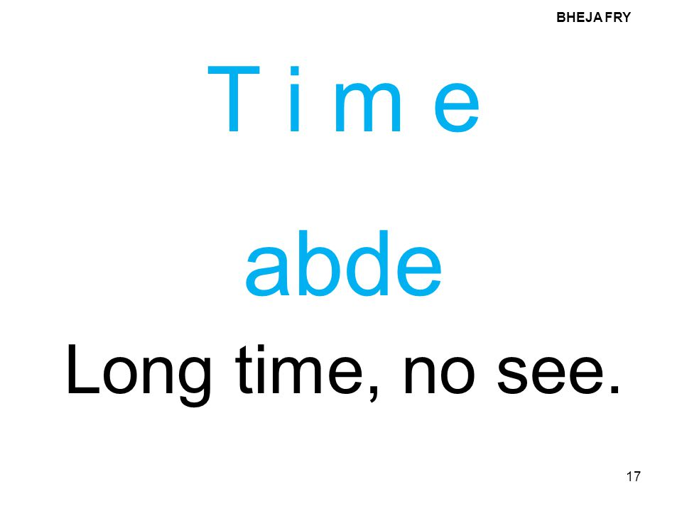 BHEJA FRY T i m e abde Long time, no see.