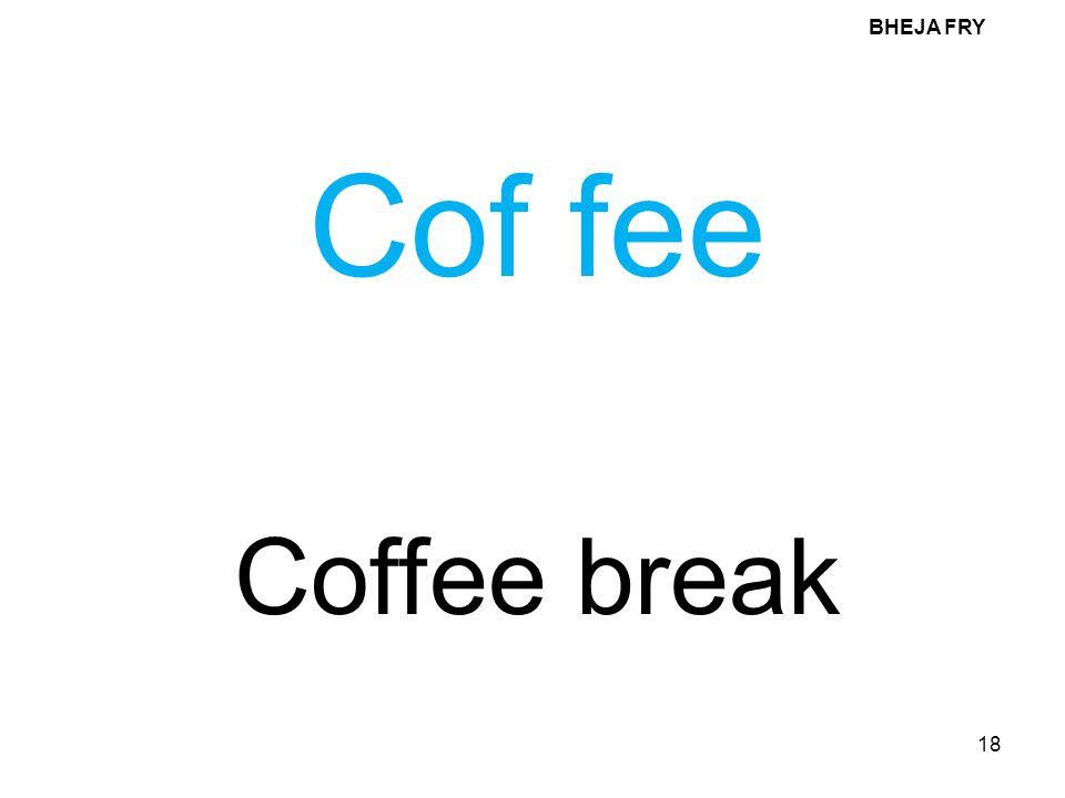 BHEJA FRY Cof fee Coffee break