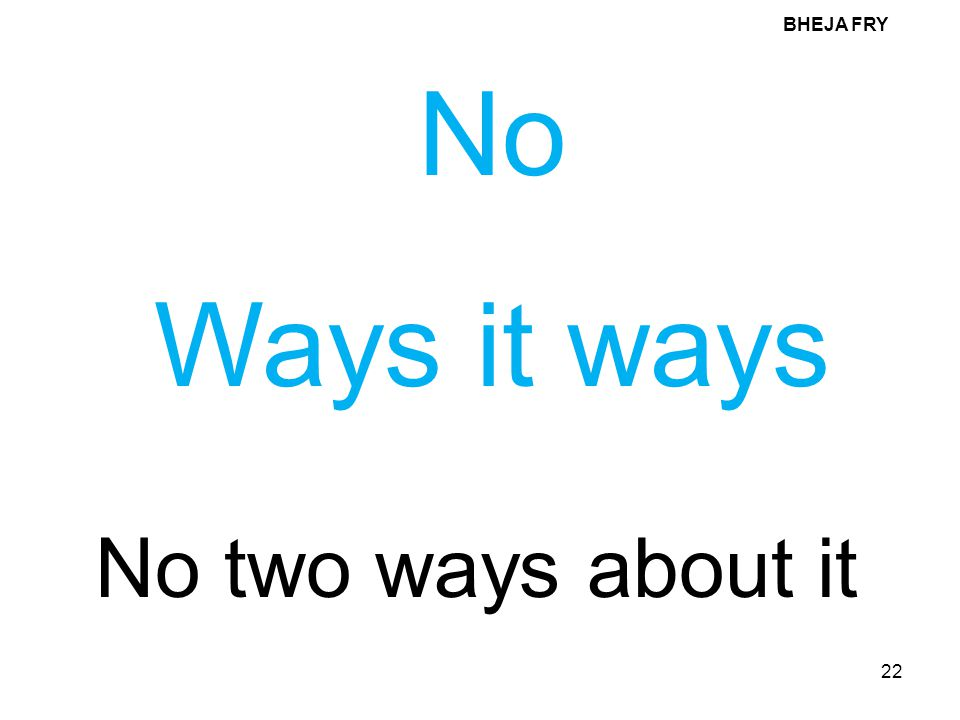 BHEJA FRY No Ways it ways No two ways about it