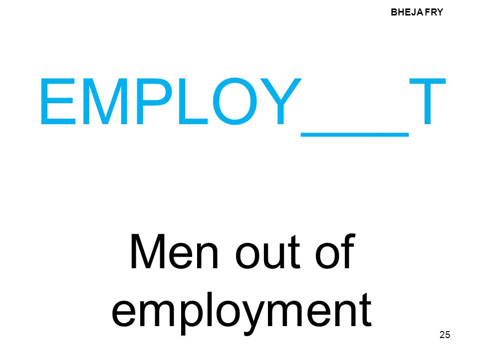 BHEJA FRY EMPLOY___T Men out of employment