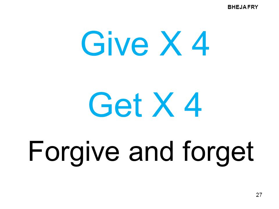 BHEJA FRY Give X 4 Get X 4 Forgive and forget