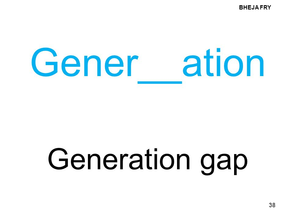 BHEJA FRY Gener__ation Generation gap