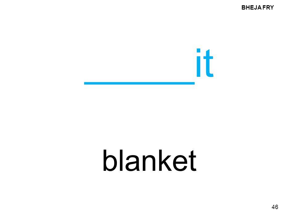BHEJA FRY _____it blanket