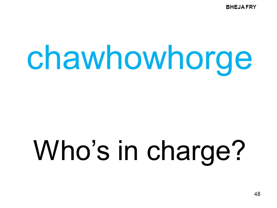 BHEJA FRY chawhowhorge Who's in charge
