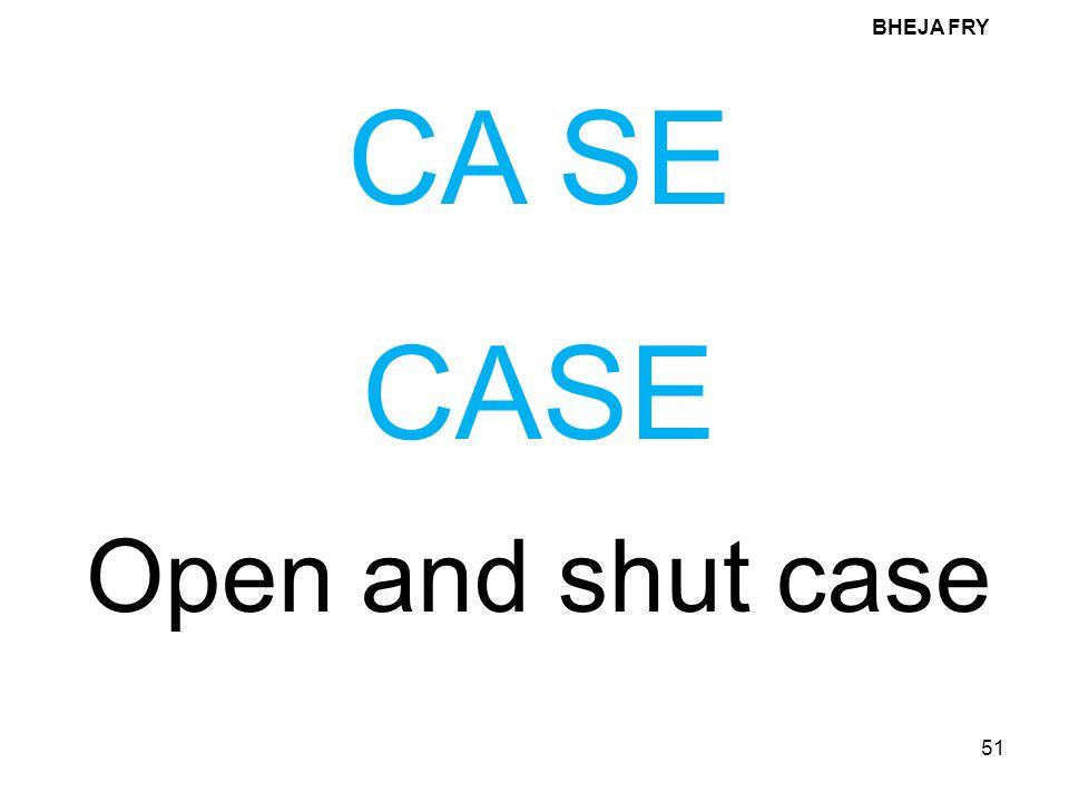 BHEJA FRY CA SE CASE Open and shut case