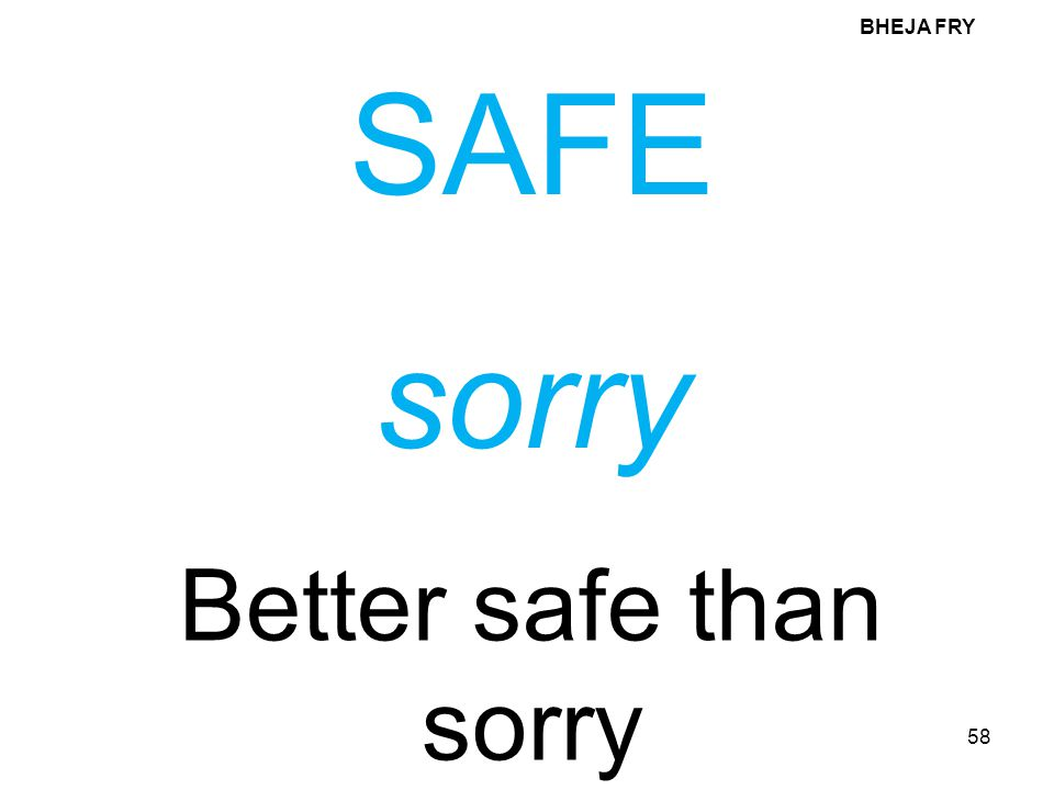 BHEJA FRY SAFE sorry Better safe than sorry