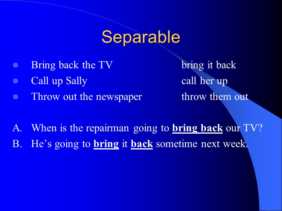 Separable Bring back the TV bring it back Call up Sally call her up