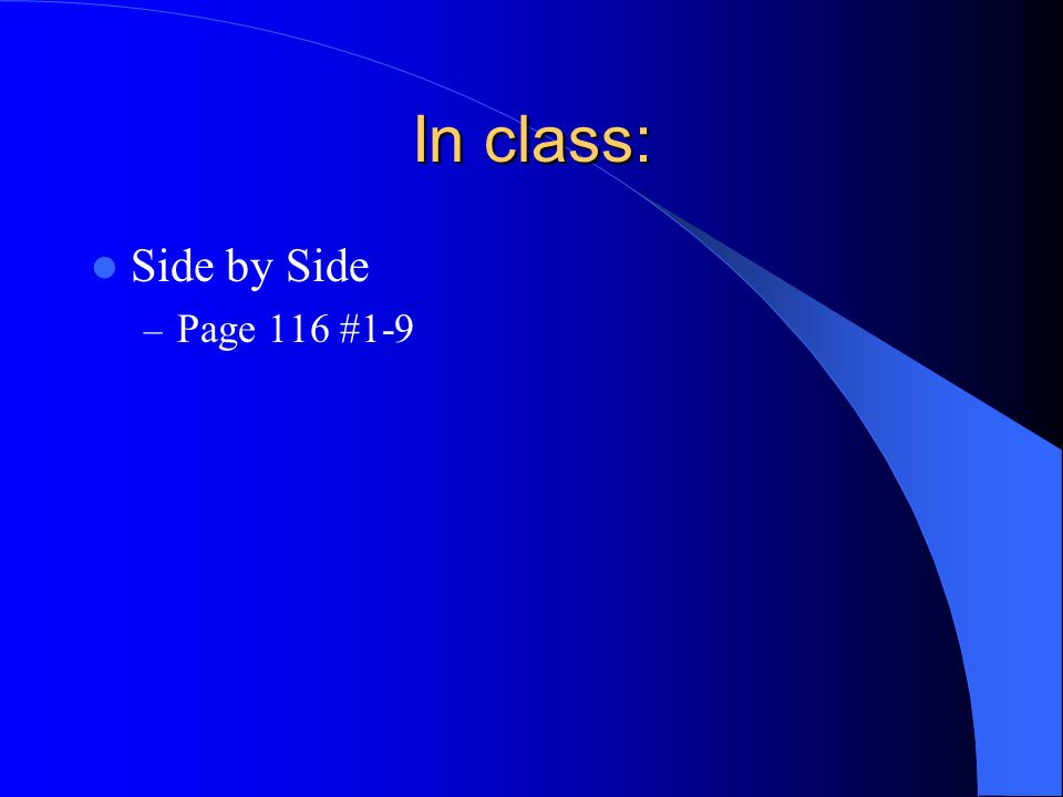 In class: Side by Side Page 116 #1-9