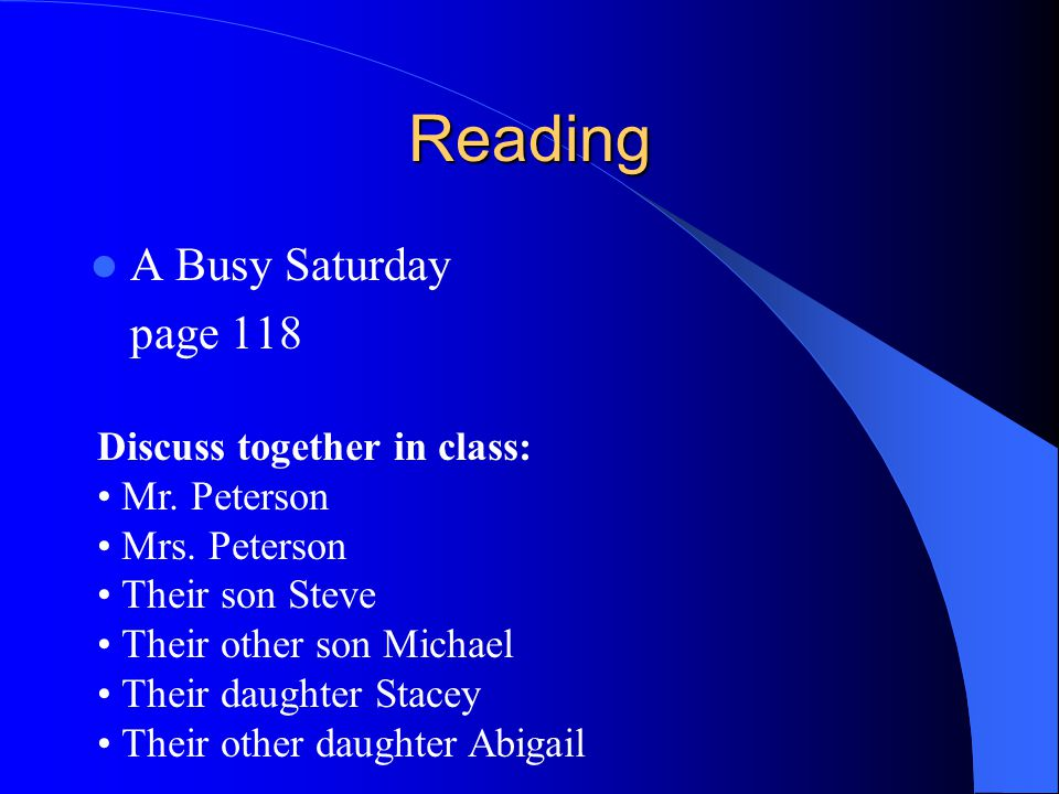 Reading A Busy Saturday page 118 Discuss together in class: