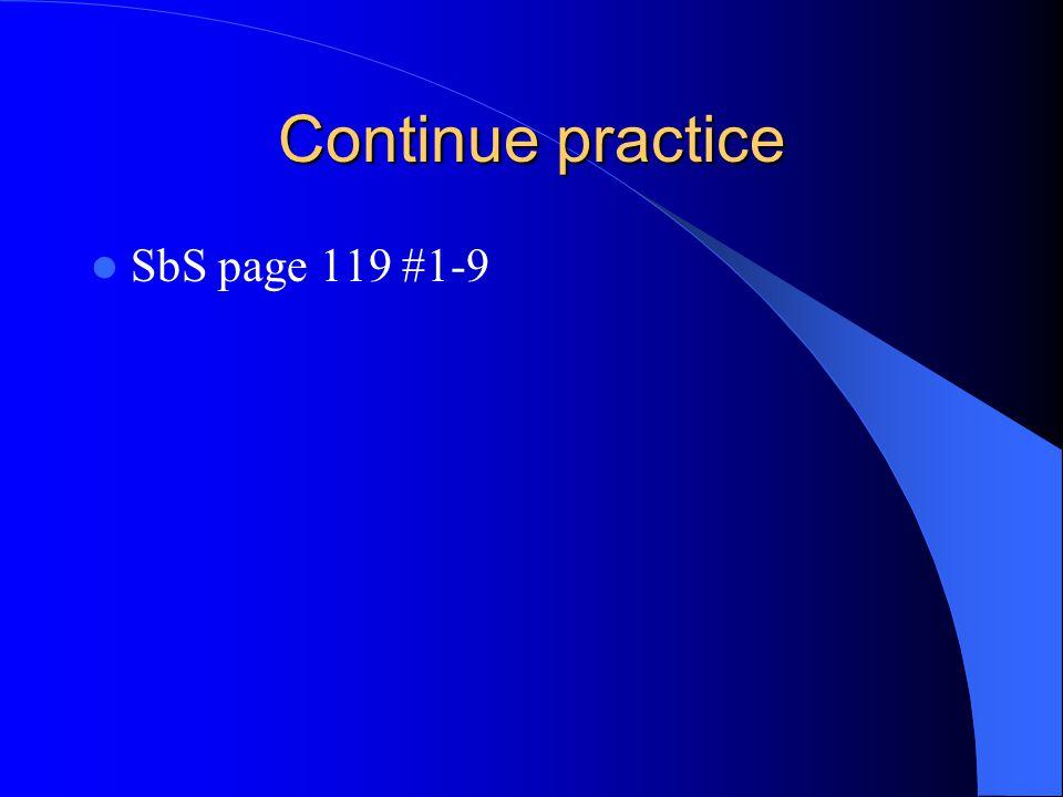 Continue practice SbS page 119 #1-9