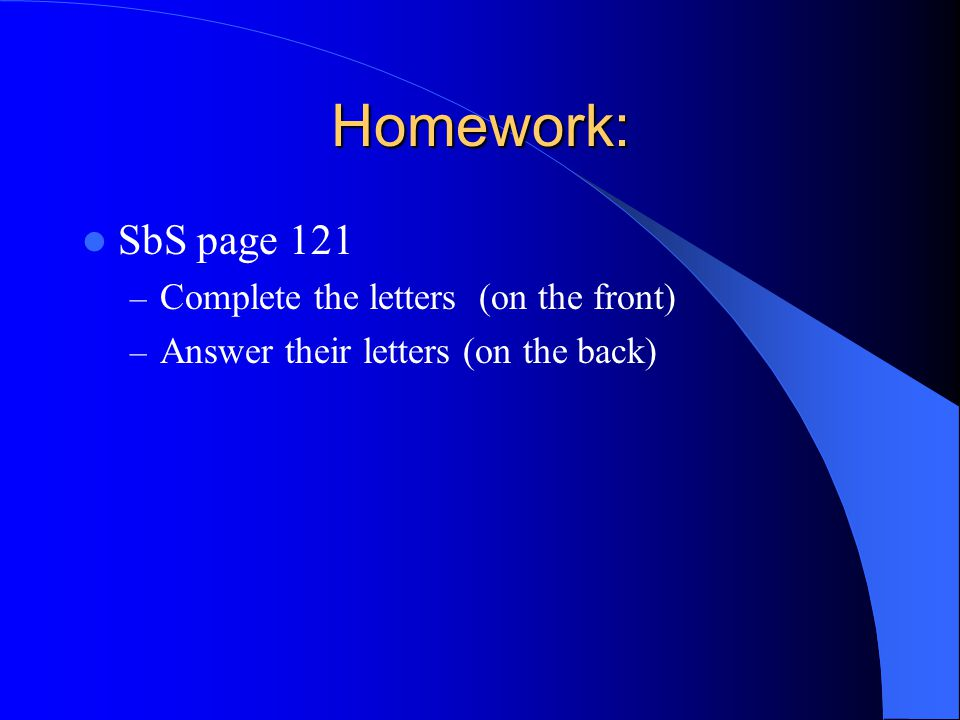 Homework: SbS page 121 Complete the letters (on the front)