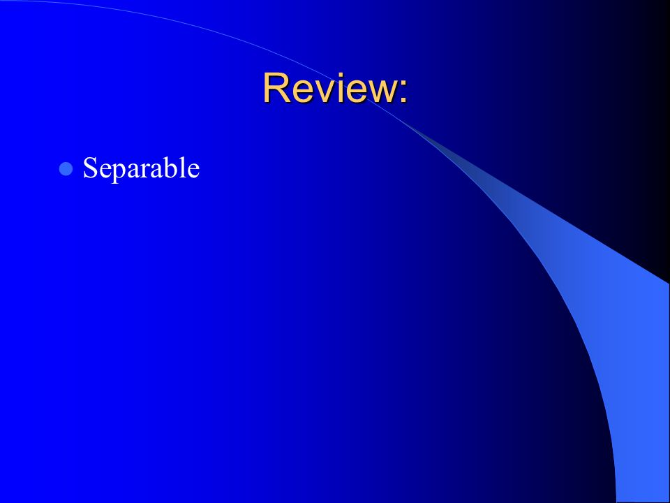 Review: Separable