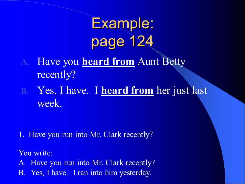 Example: page 124 Have you heard from Aunt Betty recently