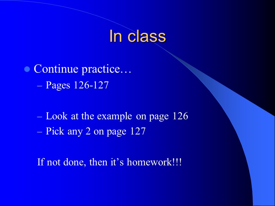 In class Continue practice… Pages 126-127