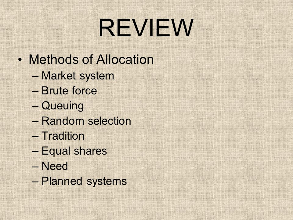 REVIEW Methods of Allocation Market system Brute force Queuing