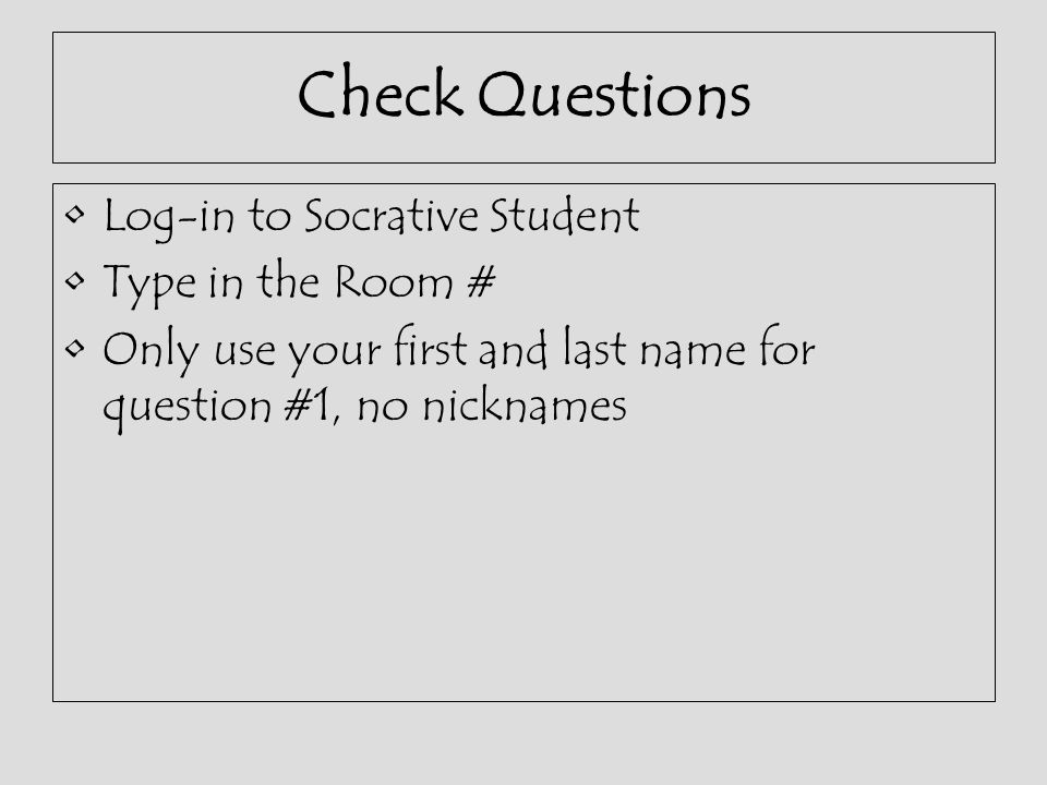 Check Questions Log-in to Socrative Student Type in the Room #