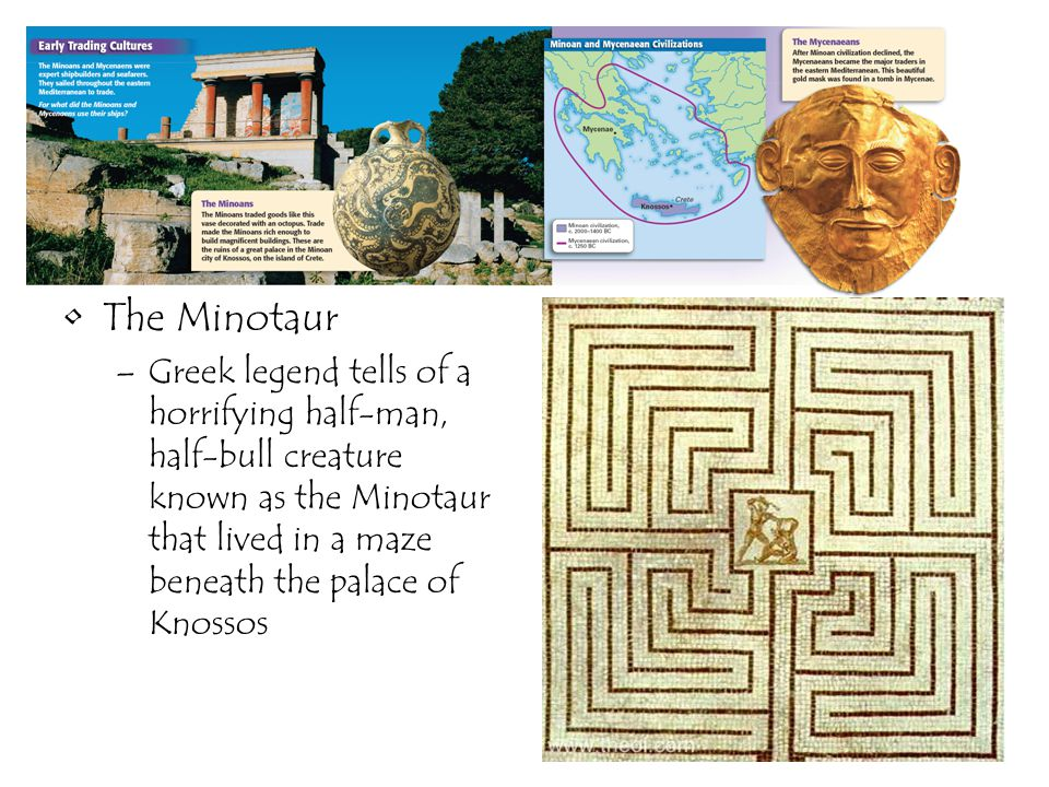 The Minotaur Greek legend tells of a horrifying half-man, half-bull creature known as the Minotaur that lived in a maze beneath the palace of Knossos.