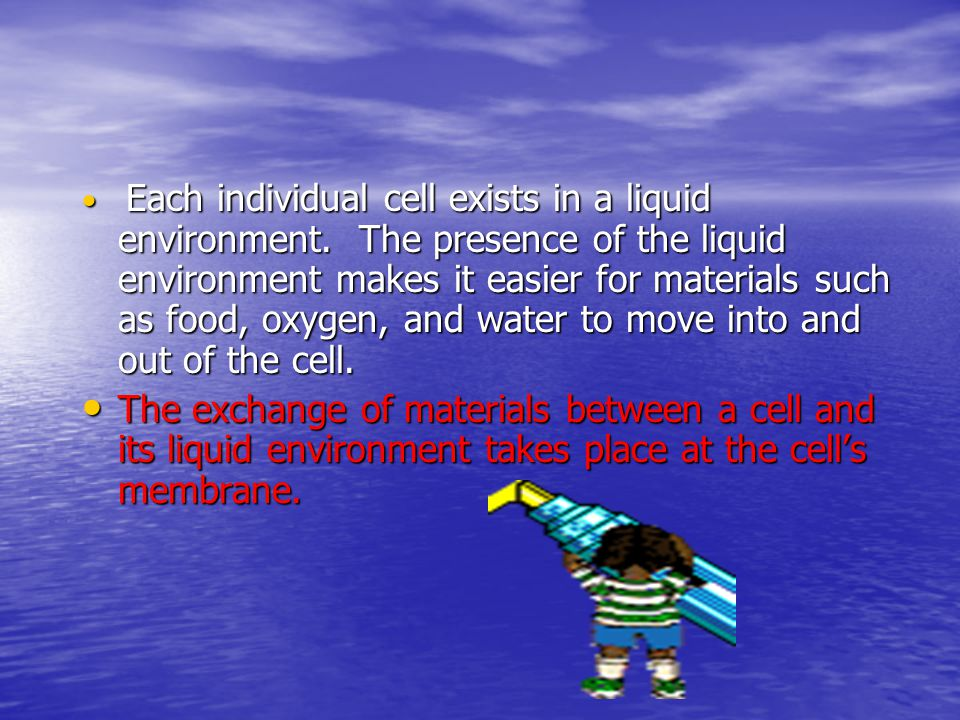 Each individual cell exists in a liquid environment