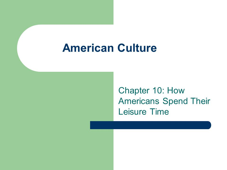 Chapter 10: How Americans Spend Their Leisure Time
