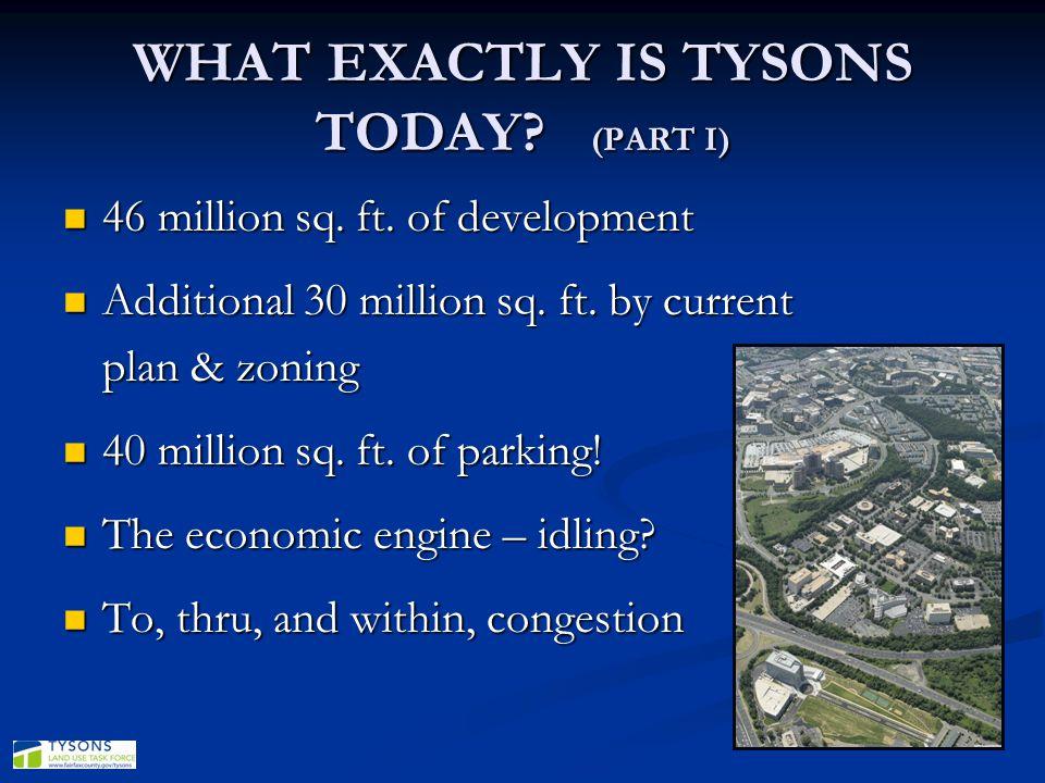 WHAT EXACTLY IS TYSONS TODAY (PART I)