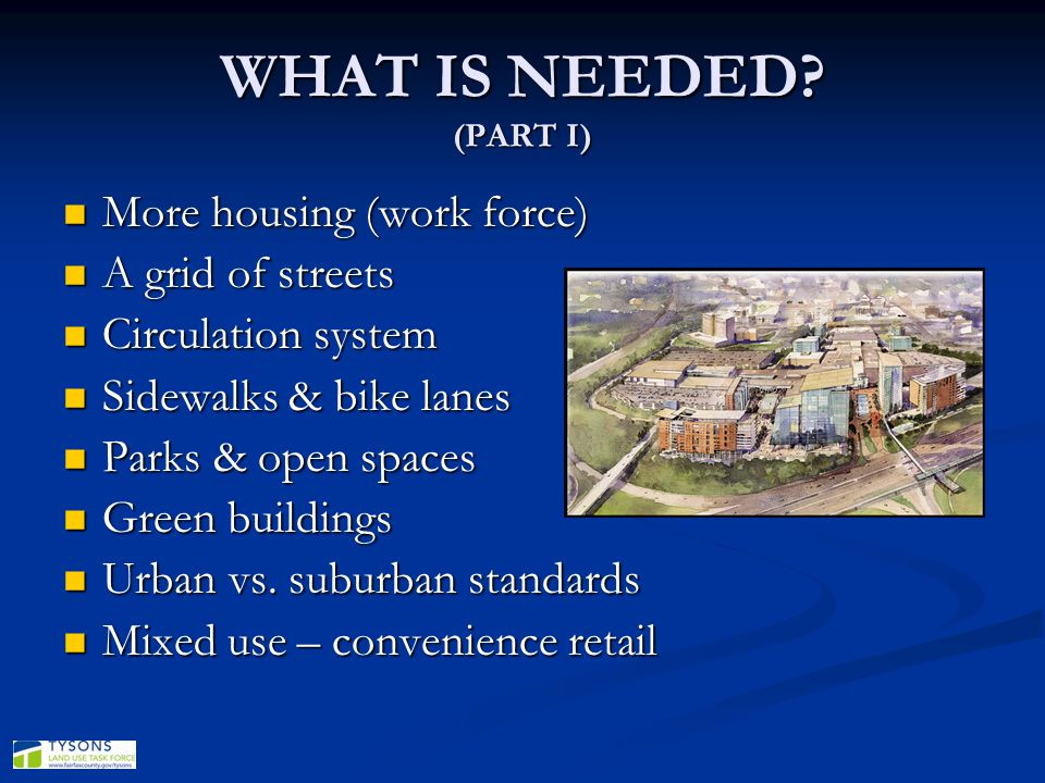 WHAT IS NEEDED (PART I) More housing (work force) A grid of streets