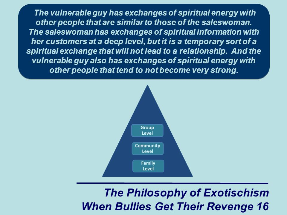 The vulnerable guy has exchanges of spiritual energy with other people that are similar to those of the saleswoman.