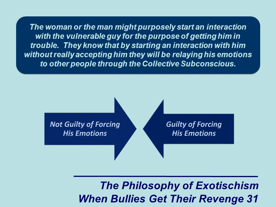 The woman or the man might purposely start an interaction with the vulnerable guy for the purpose of getting him in trouble.