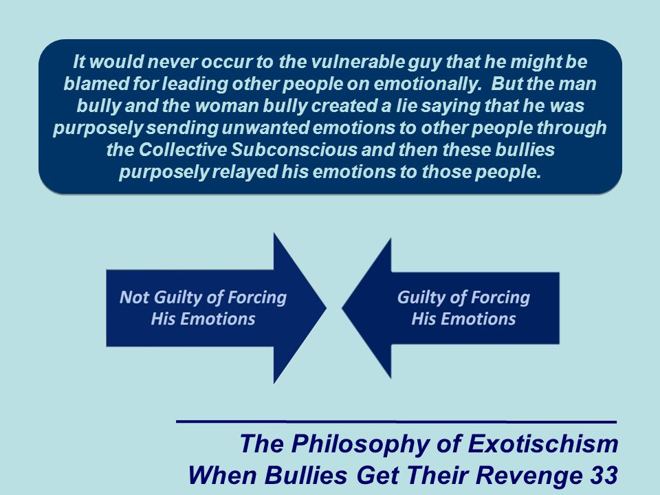 It would never occur to the vulnerable guy that he might be blamed for leading other people on emotionally.