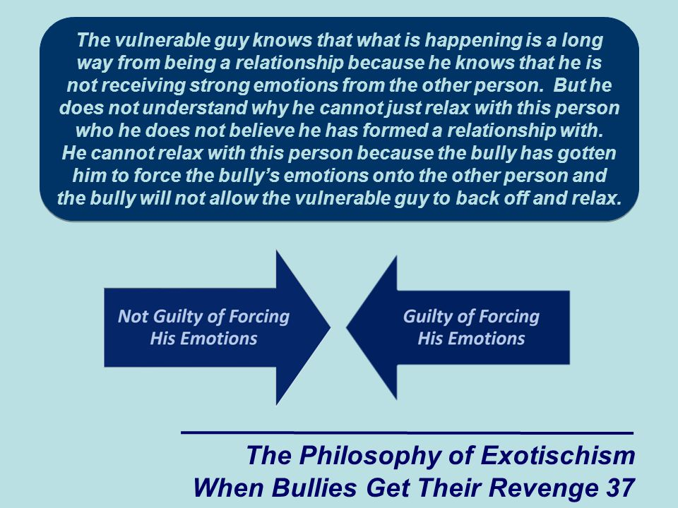 The vulnerable guy knows that what is happening is a long way from being a relationship because he knows that he is not receiving strong emotions from the other person.
