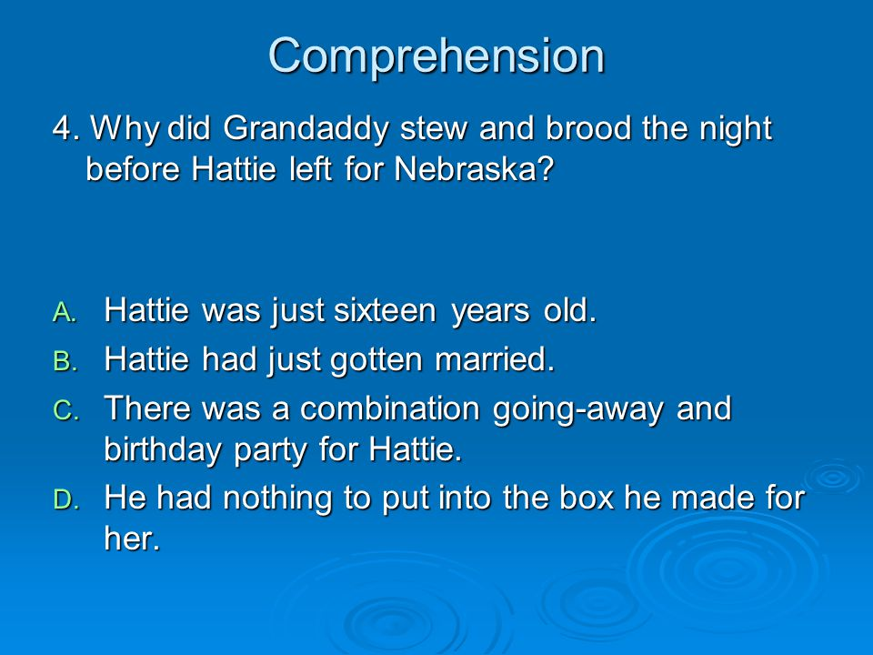 Comprehension 4. Why did Grandaddy stew and brood the night before Hattie left for Nebraska Hattie was just sixteen years old.