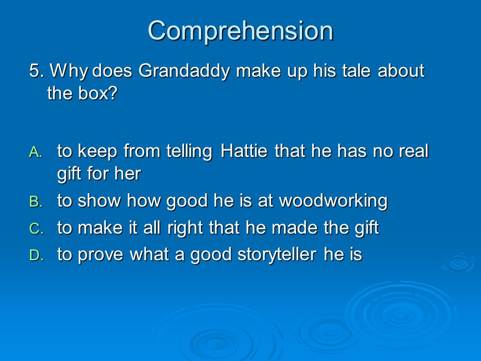 Comprehension 5. Why does Grandaddy make up his tale about the box