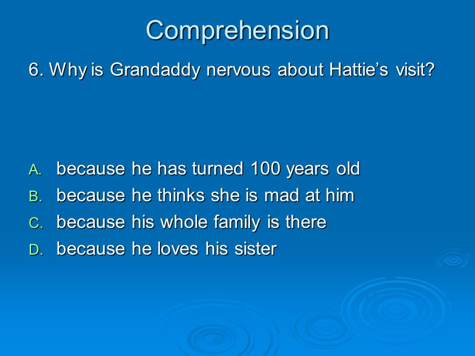 Comprehension 6. Why is Grandaddy nervous about Hattie's visit