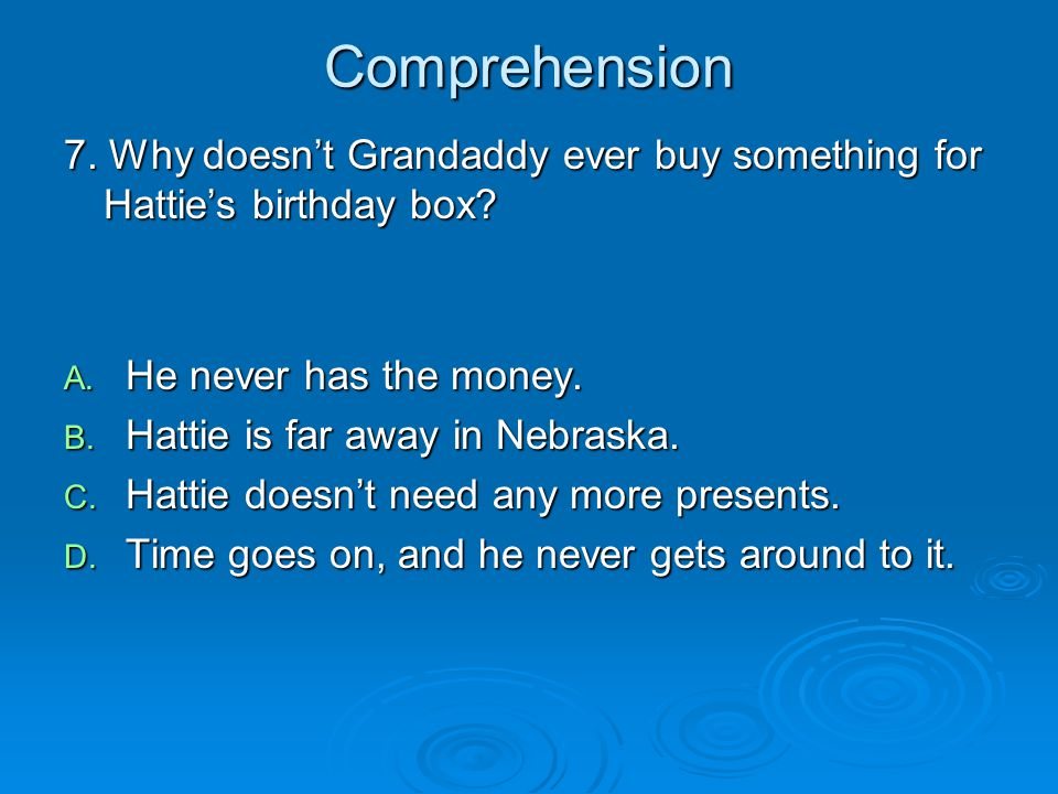 Comprehension 7. Why doesn't Grandaddy ever buy something for Hattie's birthday box He never has the money.