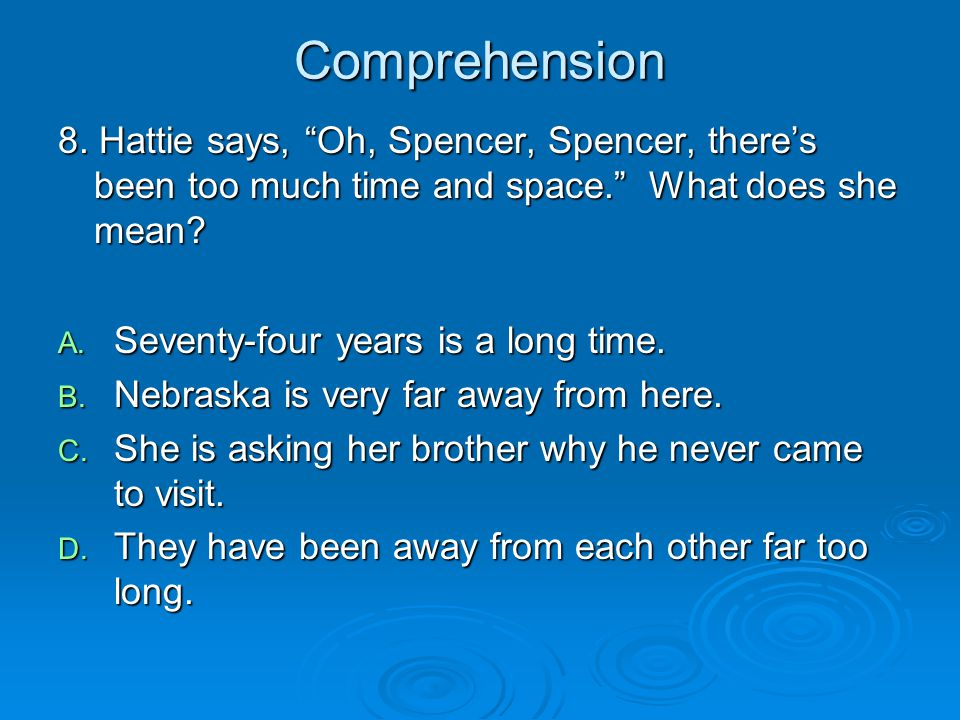 Comprehension 8. Hattie says, Oh, Spencer, Spencer, there's been too much time and space. What does she mean
