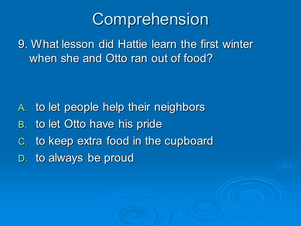 Comprehension 9. What lesson did Hattie learn the first winter when she and Otto ran out of food to let people help their neighbors.
