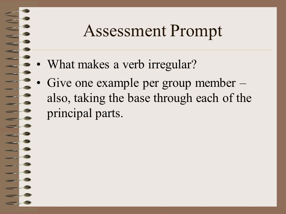 Assessment Prompt What makes a verb irregular