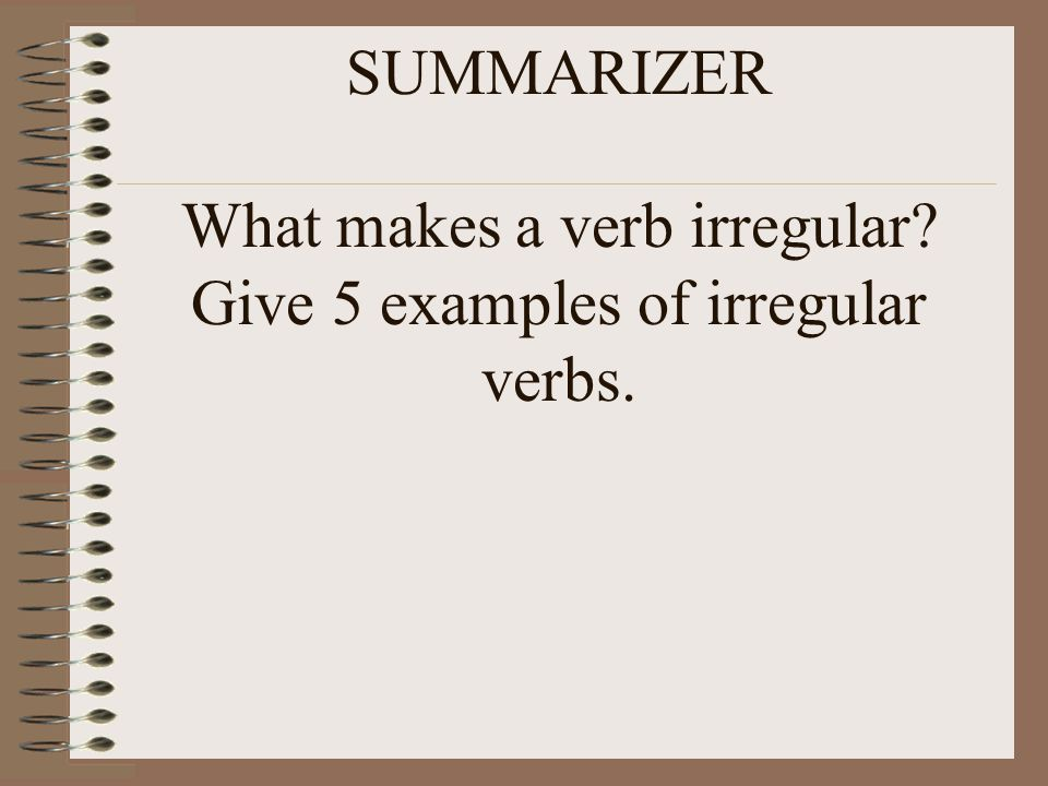 SUMMARIZER What makes a verb irregular