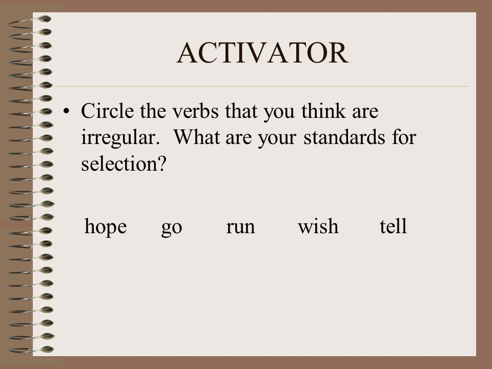ACTIVATOR Circle the verbs that you think are irregular.