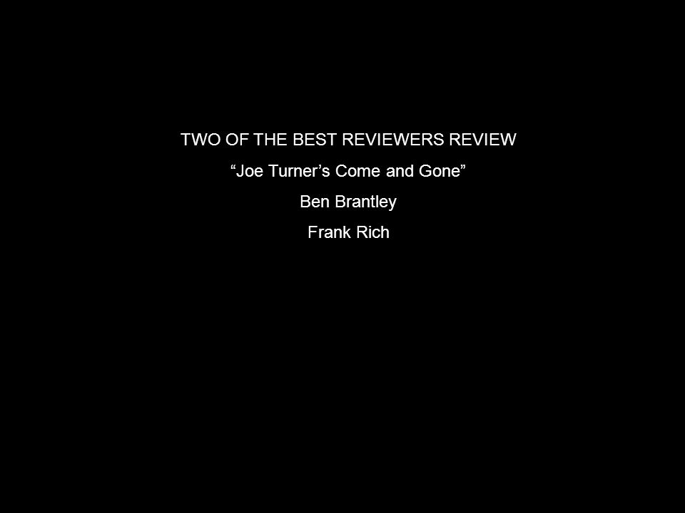TWO OF THE BEST REVIEWERS REVIEW Joe Turner's Come and Gone