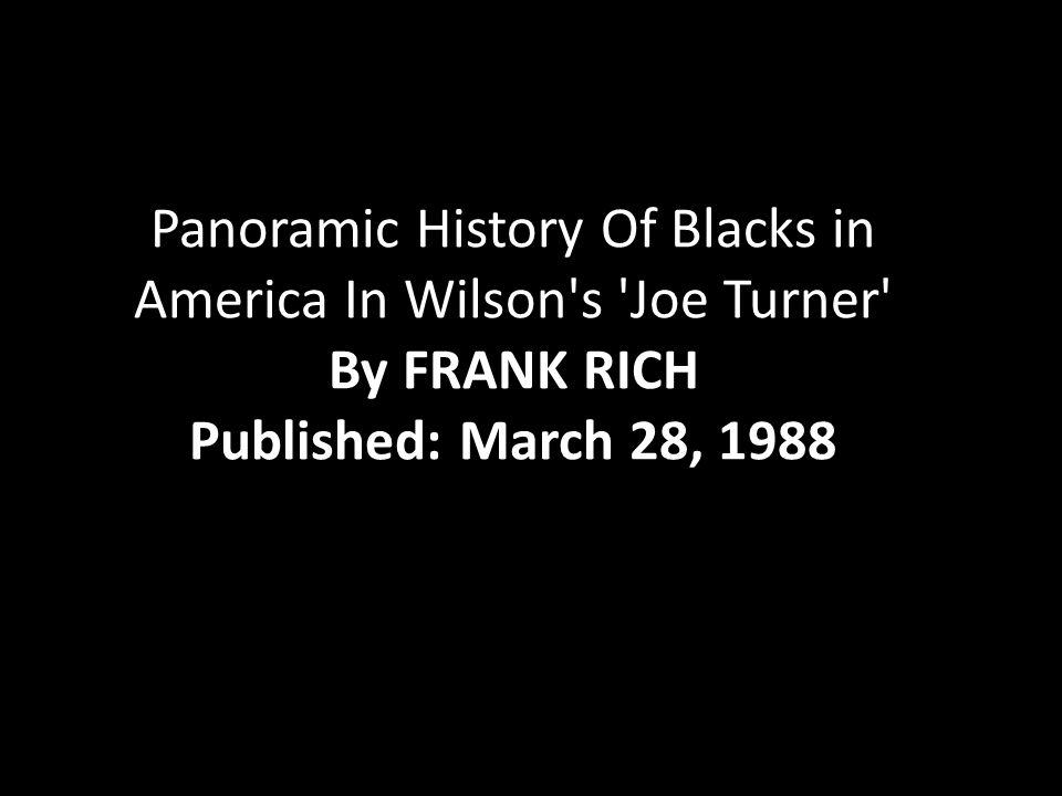 Panoramic History Of Blacks in America In Wilson s Joe Turner By FRANK RICH Published: March 28, 1988