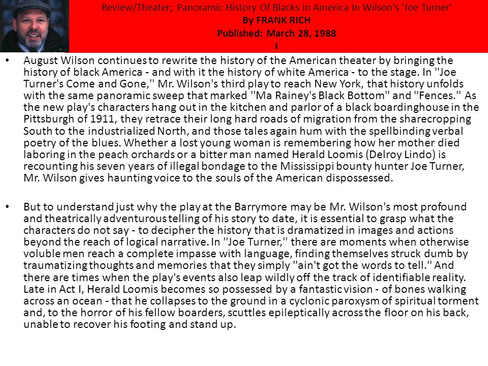 Review/Theater; Panoramic History Of Blacks in America In Wilson s Joe Turner By FRANK RICH Published: March 28, 1988 I