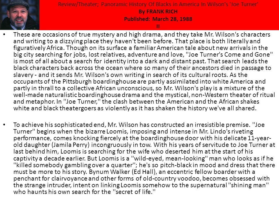 Review/Theater; Panoramic History Of Blacks in America In Wilson s Joe Turner By FRANK RICH Published: March 28, 1988 II