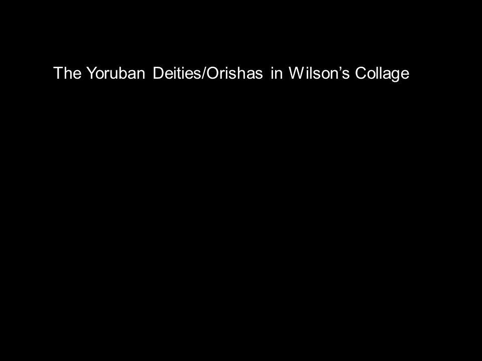 The Yoruban Deities/Orishas in Wilson's Collage
