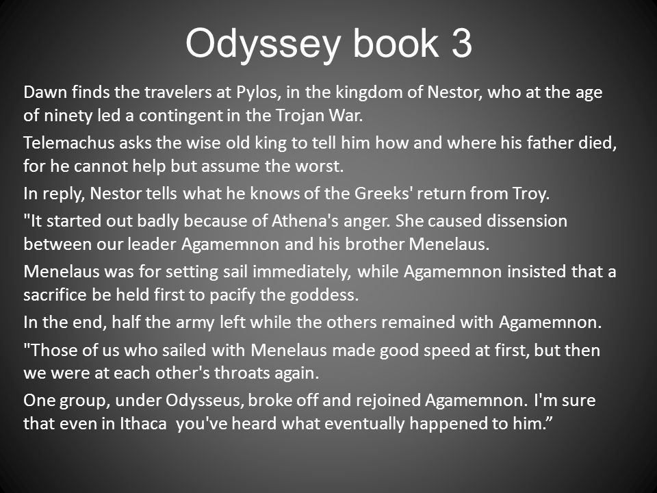 Odyssey book 3 Dawn finds the travelers at Pylos, in the kingdom of Nestor, who at the age of ninety led a contingent in the Trojan War.