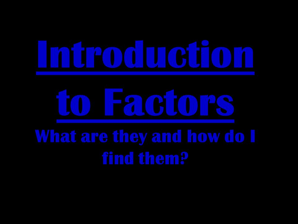 Introduction to Factors What are they and how do I find them